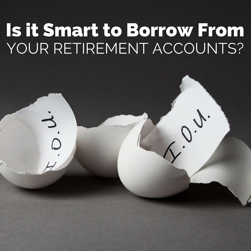 Is it Smart to Borrow From Your Retirement Accounts?