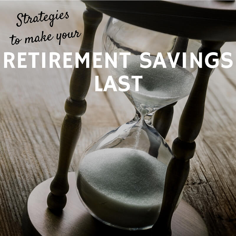 Strategies to Make Your Retirement Savings Last