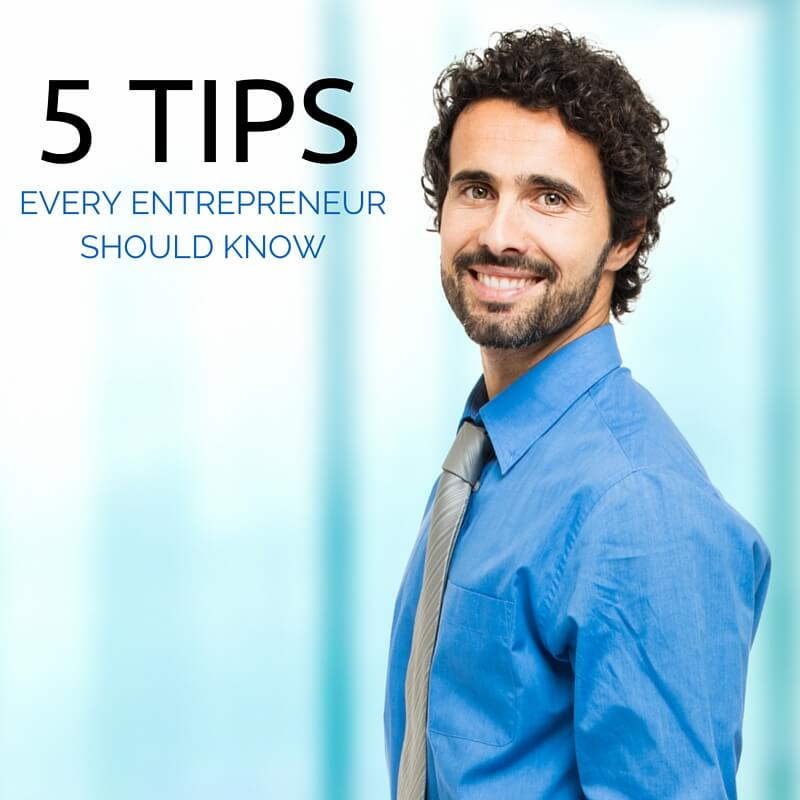 5 Tips Every Entrepreneur Needs to Know