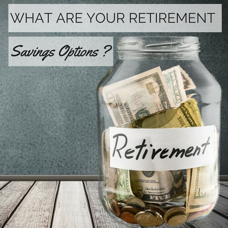What Are Your Retirement Savings Options?