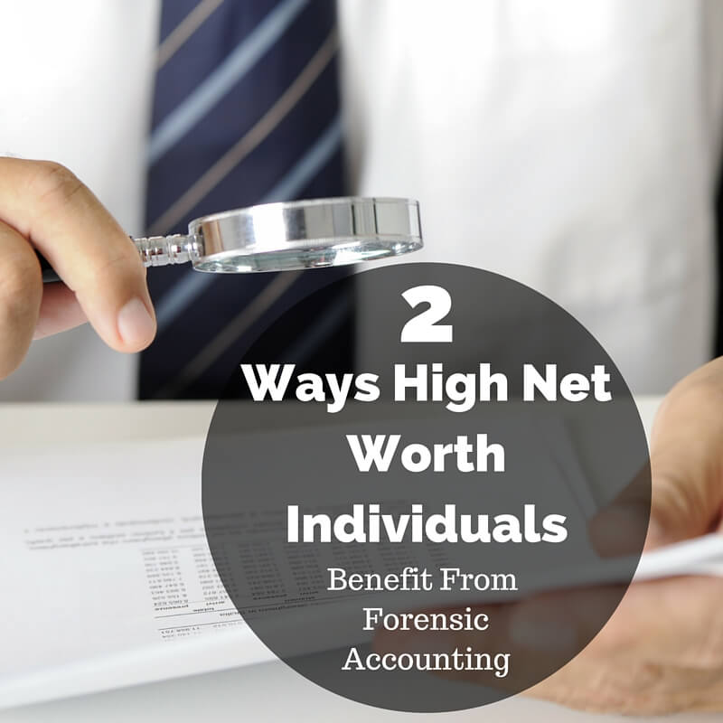 2 Ways High Net Worth Individuals Benefit From Forensic Accounting R L Brown Wealth Management