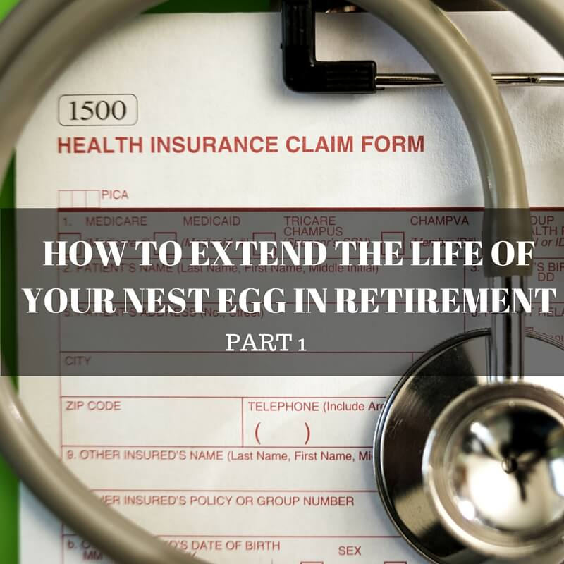 How to Extend the Life of Your Nest Egg in Retirement: Part 1