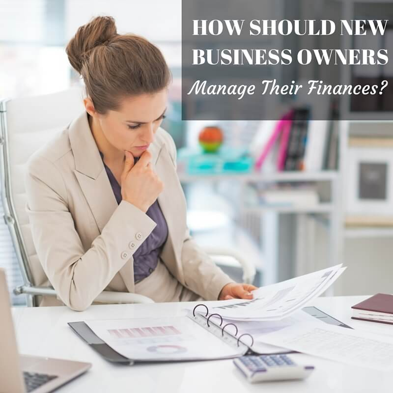 How Should New Business Owners Manage Their Finances?