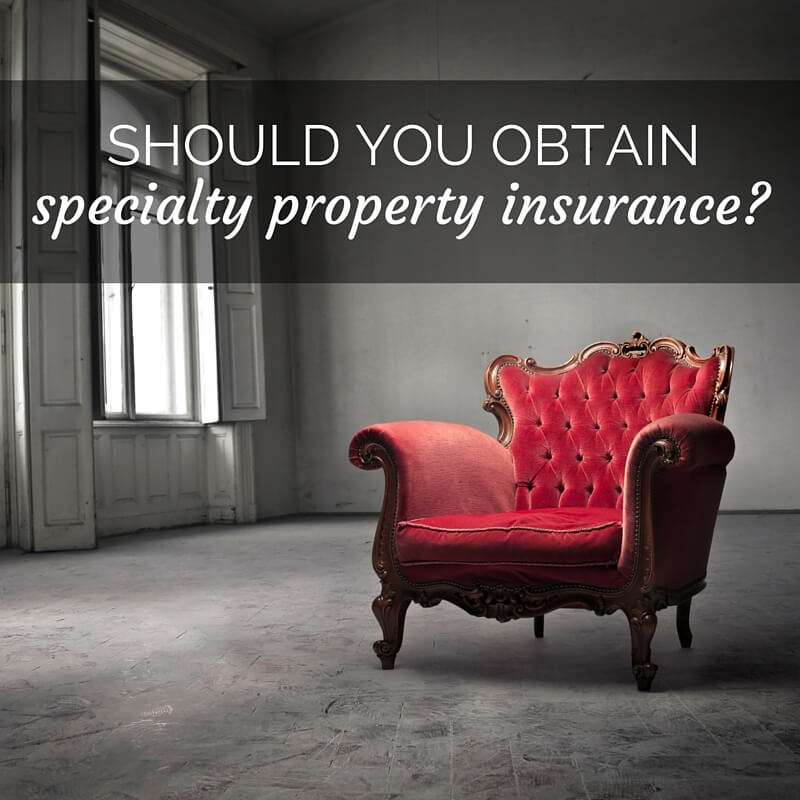 Should You Obtain Specialty Property Insurance?