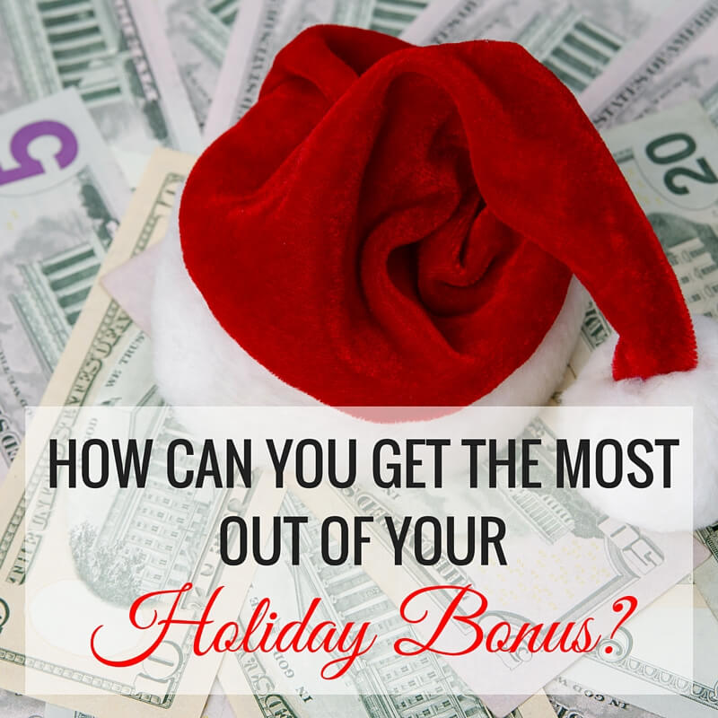 How Can You Get the Most Out of Your Holiday Bonus?