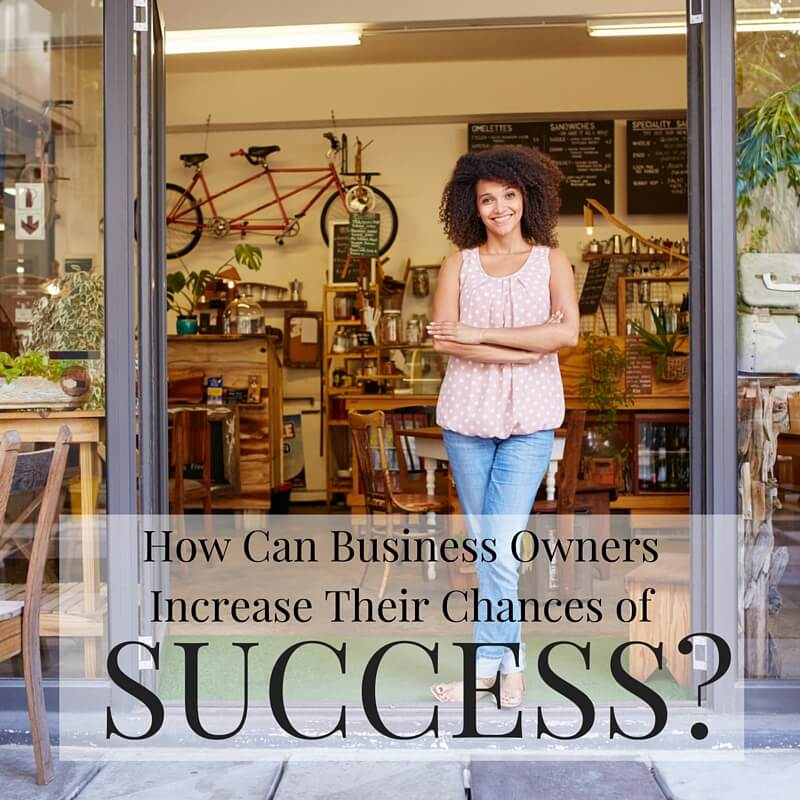 How Can Business Owners Increase Their Chances of Success?