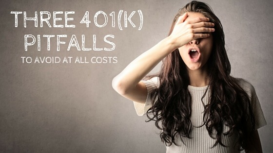Three 401(k) Pitfalls to Avoid at All Costs