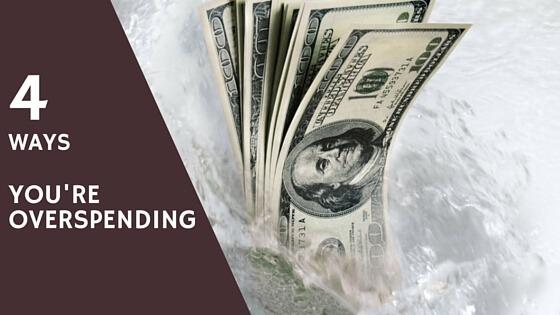 4 Ways You're Overspending