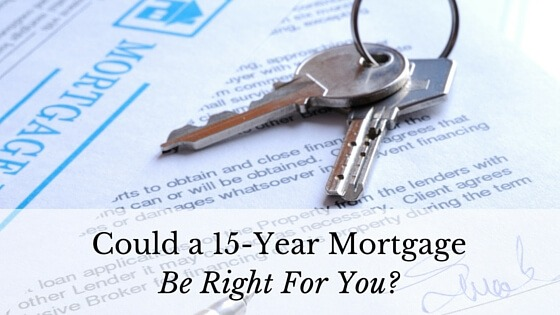 Could a 15-Year Mortgage Be Right For You?