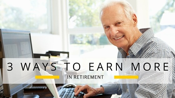 3 Ways to Earn More in Retirement