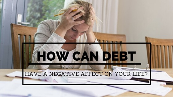 How Can Debt Have a Negative Affect on Your Life?