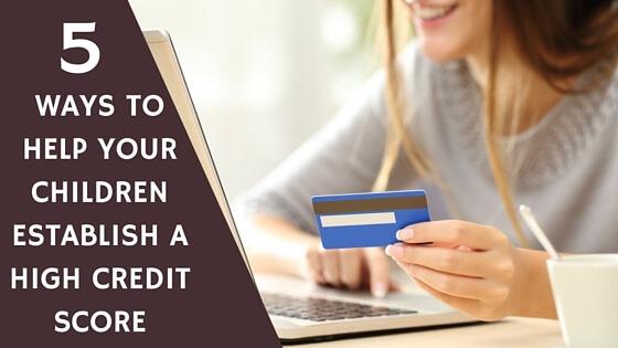 5 Ways to Help Your Children Establish a High Credit Score