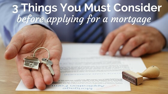 3 Things You Must Consider Before Applying For a Mortgage