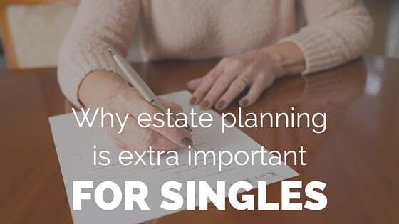 Why Estate Planning is Extra Important For Singles