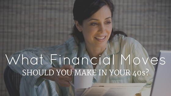 What Financial Moves Should You Make in Your 40s?
