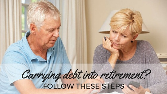 Carrying Debt Into Retirement? Follow These Steps