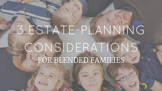 3 Estate-Planning Considerations For Blended Families