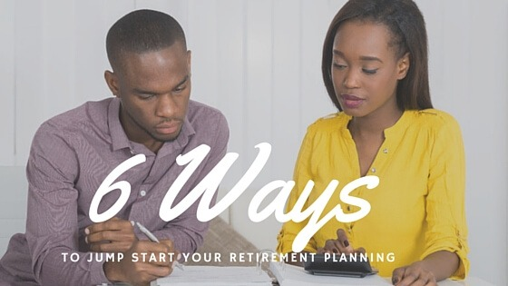 6 Ways to Jump Start Your Retirement Planning