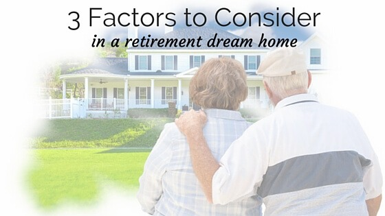 3 Factors to Consider in a Retirement Dream Home