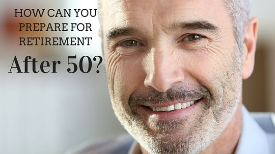 How Can You Prepare for Retirement After 50?
