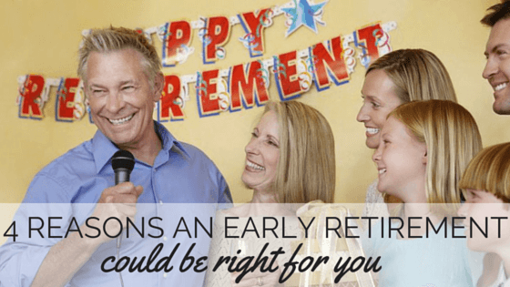4 Reasons an Early Retirement Could Be Right For You