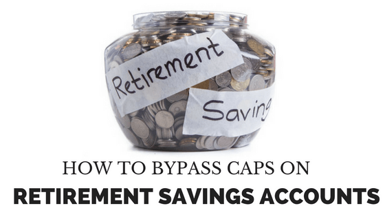 How to Bypass Caps on Retirement Savings Accounts